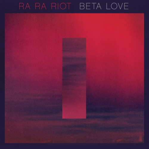 bark134: Ra Ra Riot / Beta Love