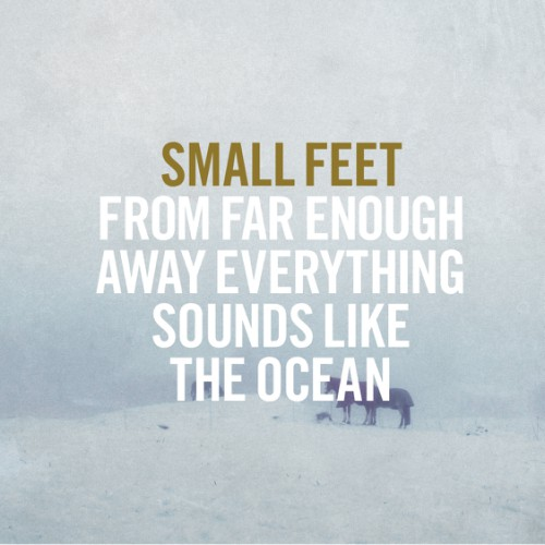 bark153: Small Feet / From Far Enough Away Everything Sounds Like The Ocean