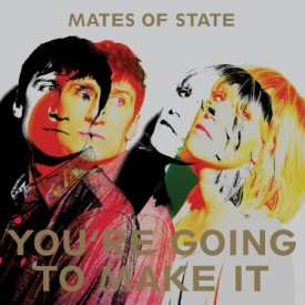 bark155: Mates of State / You're Going To Make It