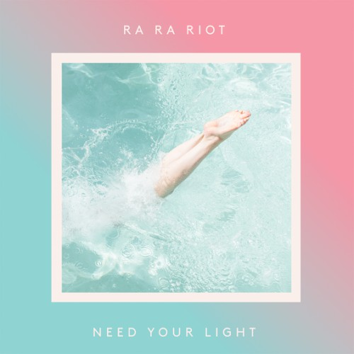 bark160: Ra Ra Riot / Need Your Light