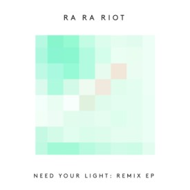 bark168: Ra Ra Riot / Need Your Light Remix EP