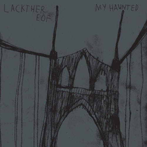 fg28: Lackthereof / My Haunted